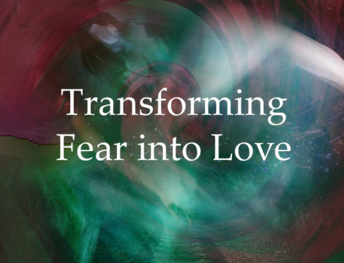 Transforming Fear into Love
